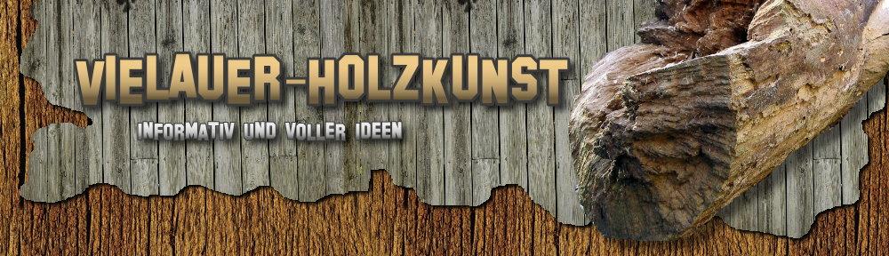 VIELAUER-HOLZKUNST